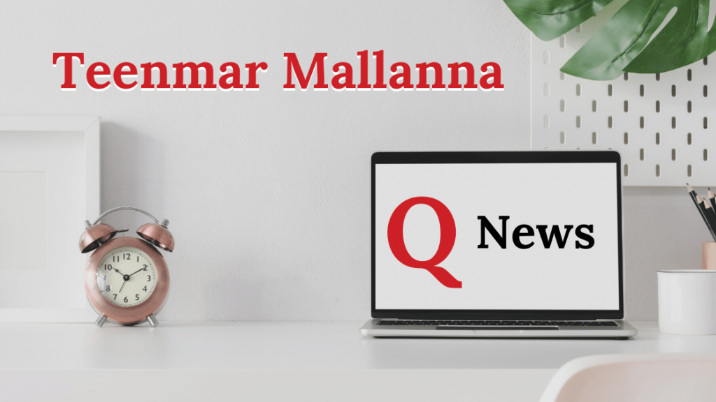 Q news teenmar mallanna